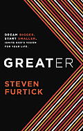 Greater: Dream Bigger. Start Smaller. Ignite God's Vision for Your Life. Cover