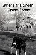 Where the Green Grass Grows: True (Spring and Summer) Stories from a Wisconsin Farm