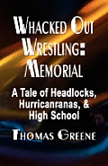 Whacked Out Wrestling: Memorial - A Tale of Headlocks, Hurricanranas, and High School