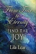 From Fear to Eternity: Find the Joy