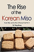 Rise of the Korean Miso: Good, Bad, and the Best of Korean Food - Volume #1