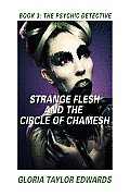 Strange Flesh and the Circle of Chamesh: Book III the Psychic Detective