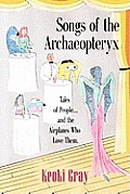 Songs of the Archaeopteryx: Tales of People...and the Airplanes Who Love Them