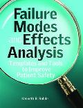 Failure Modes and Effects Analysis: Templates and Tools to Improve Patient Safety [With CDROM]