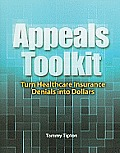 Appeals Toolkit: Turn Healthcare Insurance Denials Into Dollars [With CDROM]