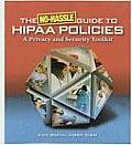 No-Hassle Guide to Hipaa Policies: A Privacy and Security Toolkit