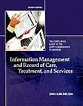 Information Management and Record of Care, Treatment, and Services: The Compliance Guide to the Joint Commission's Standards [With CDROM]