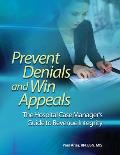 Prevent Denials and Win Appeals: The Hospital Case Manager's Guide to Revenue Integrity
