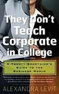 They Dont Teach Corporate in College Revised Edition A Twenty Somethings Guide to the Business World