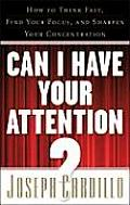 Can I Have Your Attention How to Think Fast Find Your Focus & Sharpen Your Concentration