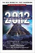 2012 Biography of a Time Traveler The Journey of Jose Arguelles