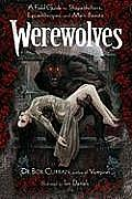 Werewolves A Field Guide To Shapeshifters Lycanthropes & Man Beasts