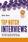 Top Notch Interviews: Tips, Tricks, and Techniques from the First Call to Getting the Job You Want (Top Notch)
