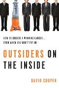 Outsiders on the Inside: How to Create a Winning Career... Even When You Don't Fit In!