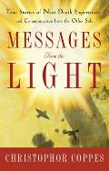 Messages from the Light: True Stories of Near-Death Experiences and Communication from the Other Side