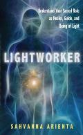 Lightworker Understand Your Sacred Role as Healer Guide & Being of Light