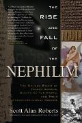 Rise & Fall of the Nephilim The Untold Story of Fallen Angels Giants on the Earth & Their Extraterrestrial Origins