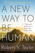 New Way to Be Human 7 Spiritual Pathways to Becoming Fully Alive