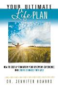 Your ultimate life plan; how to deeply transform your everyday experience and create changes that last