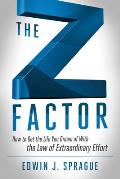 The Z Factor: How to Get the Life You Dream of with the Law of Extraordinary Effort Cover
