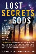 Lost Secrets of the Gods The Latest Evidence & Revelations on Ancient Astronauts Precursor Cultures & Secret Societies