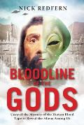 Bloodline of the Gods: Unravel the Mystery in the Human Blood Type to Reveal the Aliens Among Us