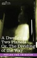 Dweller on Two Planets Or the Dividing of the Way
