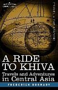 A Ride to Khiva: Travels and Adventures in Central Asia