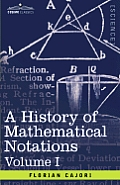 A History of Mathematical Notations: Vol. I