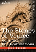 The Stones of Venice - Volume I: The Foundations