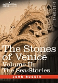 The Stones of Venice - Volume II: The Sea Stories