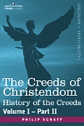 The Creeds of Christendom: History of the Creeds - Volume I, Part II