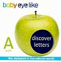 Baby Eyelike: Discover Letters: The Alphabet in the Natural World (Baby Eyelike)