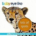 Baby Eyelike: Lots of Spots: Paterns in the Natural World (Baby Eyelike)