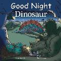 Good Night Dinosaur (Good Night Our World)