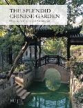 Splendid Chinese Garden Origins Aesthetics & Architecture