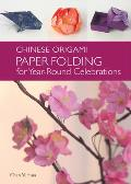 The Chinese Origami: Paper Folding for Year-Round Celebrations