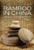 Bamboo in China: Arts, Crafts and a Cultural History