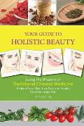 Your Guide to Holistic Beauty: Using the Wisdom of Traditional Chinese Medicine (Contemporary Writers)