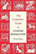 The Complete Guide to Chinese Horoscopes: First Edition (Contemporary Writers)