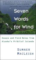 Seven Words for Wind: Essays and Field Notes from Alaska's Pribilof Islands