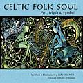 Celtic Folk Soul: Art, Myth & Symbol