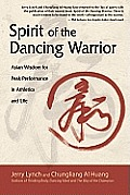 Spirit of the Dancing Warrior: Asian Wisdom for Peak Performance in Athletics and Life