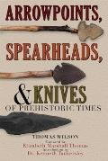 Arrowpoints Spearheads & Knives of Prehistoric Times
