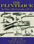 The Flintlock: Its Origin, Development, and Use