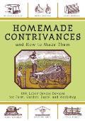 Homemade Contrivances & How to Make Them 1001 Labor Saving Devices for Farm Garden Dairy & Workshop