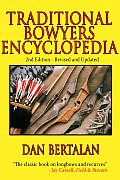 Traditional Bowyers Encyclopedia The Bowhunting & Bowmaking World of the Nations Top Crafters of Longbows & Recurves