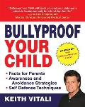 Bullyproof Your Child: Expert Advice on Teaching Children to Defend Themselves