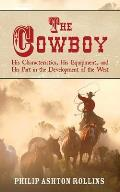 Cowboy His Characteristics His Equipment & His Part in the Development of the West
