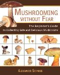 Mushrooming Without Fear: The Beginner's Guide to Collecting Safe and Delicious Mushrooms Cover